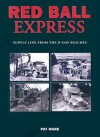 Red Ball Express: Supply Line from the D-Day Beaches - Pat Ware