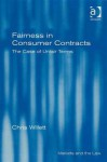 Fairness in Consumer Contracts: The Case of Unfair Terms - Chris Willett