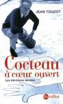 Cocteau à coeur ouvert : Les dernières années - Jean Touzot, Jean Cocteau