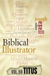 The Biblical Illustrator - Vol. 56 - Pastoral Commentary on Titus - Charles Spurgeon, D.L. Moody, Alexander MacLaren, J.C. Ryle, Joseph Exell