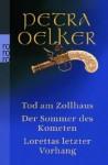 Tod am Zollhaus / Der Sommer des Kometen / Lorettas letzter Vorhang - Petra Oelker