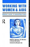 Working with Women and AIDS: Medical, Social and Counselling Issues - Judy Bury, Val Morrison, Sheena McLachlan