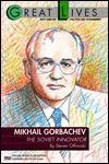 Mikhail Gorbachev: The Soviet Innovator (Great Lives Series) - Steve Otfinoski, Steve Otfinski