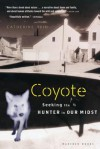 Coyote: Seeking the Hunter in Our Midst - Catherine Reid