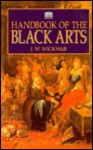 Handbook Of The Black Arts - J.W. Wickwar