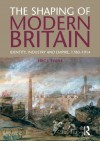 The Shaping of Modern Britain: Identity, Industry and Empire 1780 - 1914 - Eric Evans