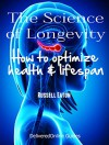 The Science of Longevity: How to optimize health and life span (DeliveredOnline Guides) - Russell Eaton