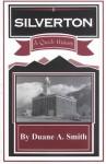 Silverton: A Quick History - Duane A. Smith