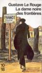 La dame noire des frontières - Gustave Le Rouge