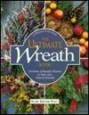 The Ultimate Wreath Book: Hundreds of Beautiful Wreaths to Make from Natural Materials - Ellen Spector Platt