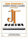 John Thompson's Easiest Piano Course - Part 8 - Book Only: Part 8 - Book Only - John Thompson