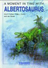 A Moment in Time with Albertosaurus - Eric P. Felber, Philip J. Currie, Jan Sovak