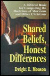 Shared Beliefs, Honest Differences: A Biblical Basis for Comparing the Doctrines of Mormons and Other Christians - Dwight E. Monson