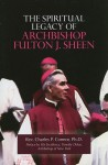 The Spiritual Legacy of Archbishop Fulton J. Sheen - Charles P. Connor