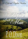 To Refuse Such a Man: A Pride and Prejudice Variation - P. O. Dixon