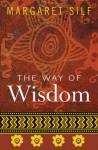The Way of Wisdom - Margaret Silf