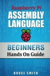 Raspberry Pi Assembly Language Beginners (Hands On Guide) - Bruce Smith