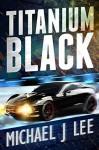 Titanium Black - Michael J. Lee