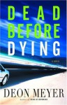 Dead Before Dying: A Novel - Deon Meyer