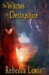 The Witches of Derbyshire - Rebecca Lewis