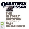 Quarterly Essay 23: The History Question: Who Owns the Past - Inga Clendinnen, Inga Clendinnen, Bolinda Publishing Pty Ltd