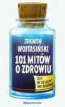 101 Mitów o Zdrowiu - Zbigniew Wojtasiński