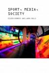 Sport, Media and Society - Eileen Kennedy, Eileen Kennedy, Laura Hills