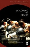 Exploring the Senses: South Asian and European Perspectives on Rituals and Performativity - Axel Michaels, Christoph Wulf
