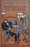 Shorthand Tom The Reporter or The Exploits of a Bright Boy - Edward Stratemeyer