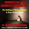 Murder of the Banker's Daughter: The Killing of Marion Parker, A True Crime Short - R. Barri Flowers, Angel Clark