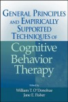 General Principles and Empirically Supported Techniques of Cognitive Behavior Therapy - Jane E. Fisher, William T. O'Donohue