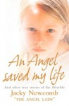 An Angel Saved My Life: And Other True Stories of the Afterlife - Jacky Newcomb