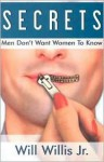 Secrets Men Don't Want Women to Know - Will Willis, Jr., Will Willis, Jr.