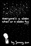 Everyone's a Aliebn When Ur a Aliebn Too: A Book - Jomny Sun