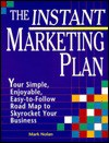 The Instant Marketing Plan: Your Simple, Enjoyable, Easy-To-Follow Roadmap to Skyrocket Your Business - Mark Nolan