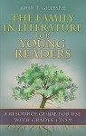 The Family in Literature for Young Readers: A Resource Guide for Use with Grades 4 to 9 - John T. Gillespie