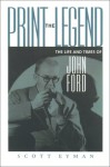 Print the Legend: The Life and Times of John Ford - Scott Eyman