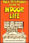 Buck Peterson's Guide to Indoor Life: Hotels, Conventions, and Exhibitions - Buck Peterson