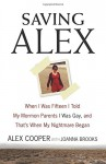 Saving Alex: When I Was Fifteen I Told My Mormon Parents I Was Gay, and That's When My Nightmare Began - Alex Cooper, Joanna Brooks