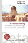 The Scorpion King - Lambert M. Surhone, VDM Publishing, Susan F. Marseken