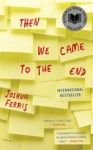 Then We Came to the End: A Novel - Joshua Ferris