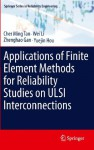 Applications of Finite Element Methods for Reliability Studies on ULSI Interconnections (Springer Series in Reliability Engineering) - Cher Ming Tan, Wei Li, Zhenghao Gan, Yuejin Hou