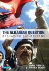 The Albanian Question: Reshaping the Balkans - Miranda Vickers, James Pettifer