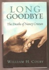 Long Goodby the Deaths of Nancy Cruzan (SIGNED) - William H. Colby