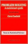 Problem Solving: A Statistician's Guide - Chris Chatfield