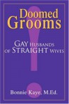 Doomed Grooms: Gay Husbands of Straight Wives - Bonnie Kaye