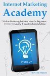 Internet Marketing Academy: 2 Online Marketing Business Ideas for Beginners... Fiverr Freelancing & Local Instagram Selling - Hunter Smith