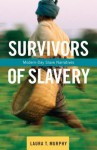 Survivors of Slavery: Modern-Day Slave Narratives - Laura Murphy