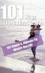 101 Ways To Tell If A Guy Likes You - 101 Signs & signals To Watch Out For - Adrian White