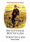 Scottish Bicycles and Tricycles (Scotland's Past in Action Series) - Alastair Dodds